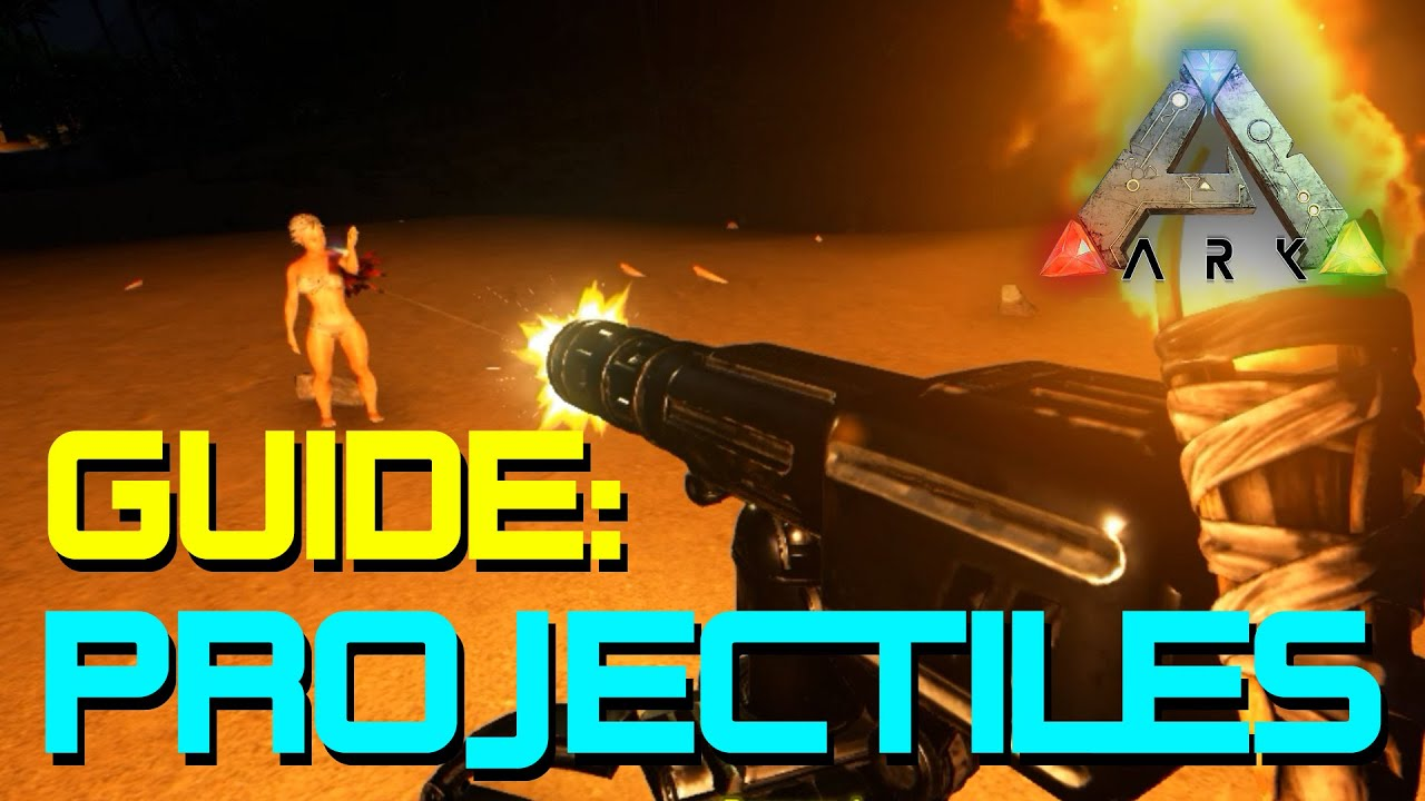 Projectiles in ARK: Survival Evolved   All Ranged Weapons/Guns
