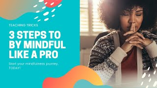3 steps to be MINDFUL like a PRO!