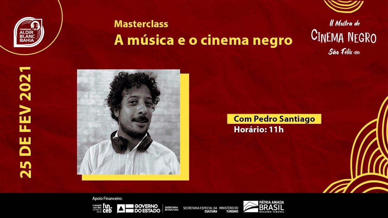 Masterclass: A música e o cinema Negro   Com: Pedro Santiago
