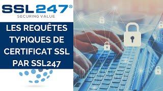 Les requêtes typiques de certificat SSL par SSL247®
