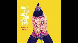 Fantastic Negrito - Have You Lost Your Mind yet? (2020) soul | blues rock | funk
