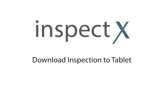 inspectX app -  Download Inspection to Tablet