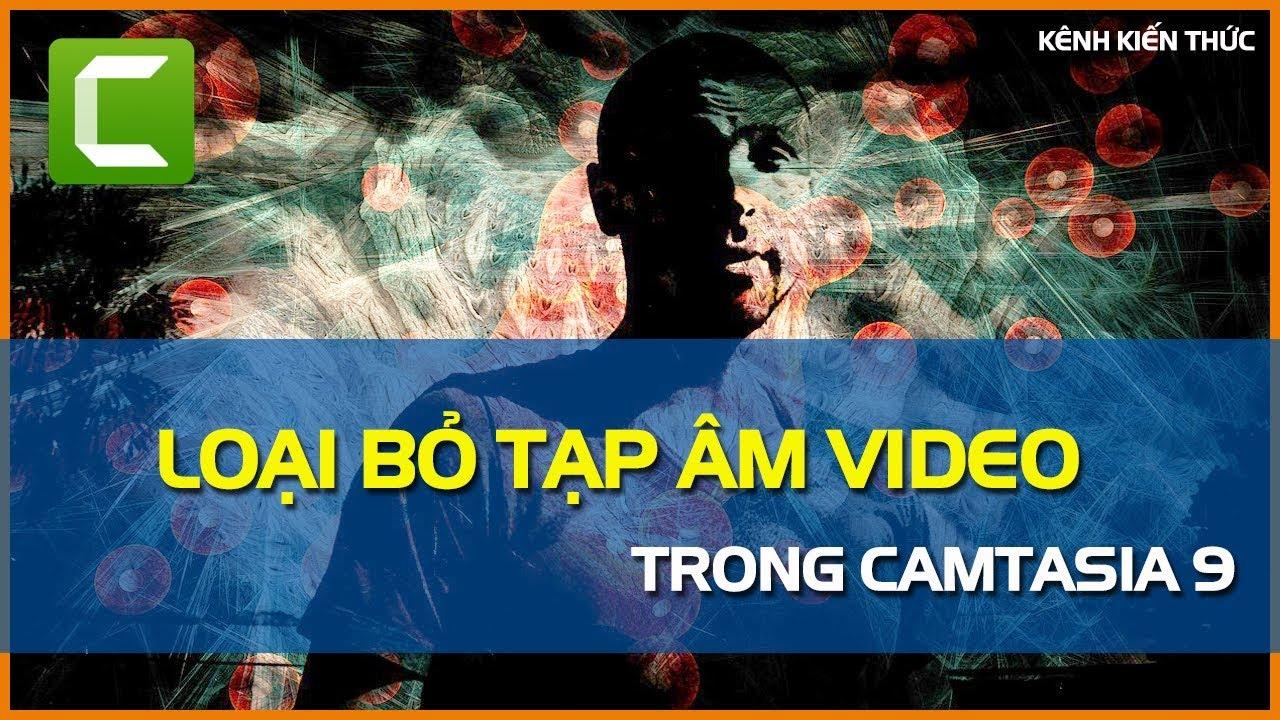 Cách loại bỏ tạp âm video bằng Camtasia 9