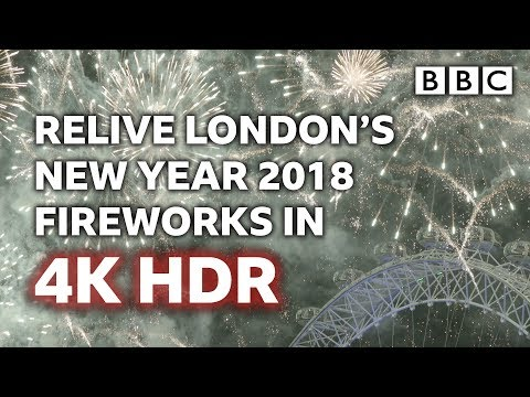 London Fireworks 2018 - New Year's Eve Fireworks 2017 / 2018 | 4K UHD HDR TEST 2018 - BBC