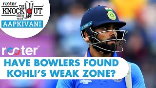 Have BOWLERS found KOHLI's WEAK ZONE? 'Rooter' presents THE KNOCKOUT SHOW with #AapKiVani