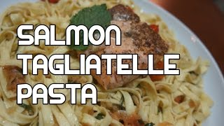 Pan Seared Salmon Tagliatelle Pasta Recipe