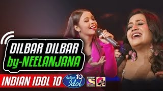 Dilbar Dilbar - Neelanjana - Neha Kakkar - Indian Idol 10 -  2018