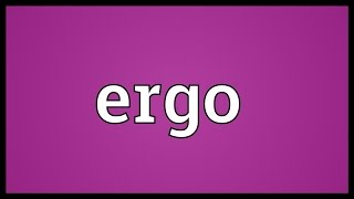 Video shows what ergo means. consequently, therefore.. pronunciation. how to pronounce, definition by wiktionary dictionary. meaning. powered m...