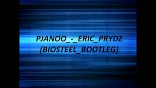 PJANOO - ERIC PRYDZ (BIOSTEEL BOOTLEG) [Free Download]