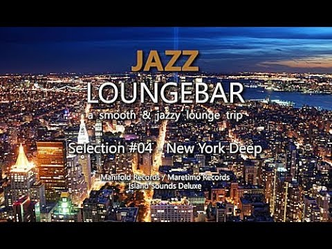 Jazz Loungebar - Selection #04 New York Deep, HD, 2018, Smooth Lounge Music