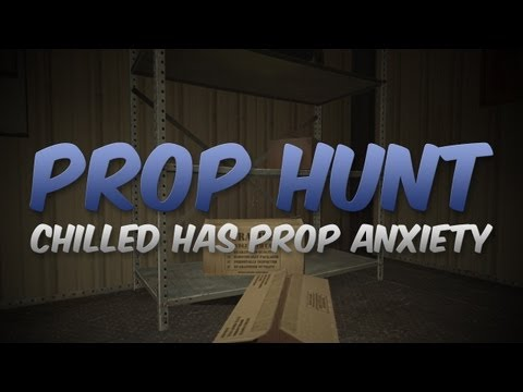 Chilled Has Prop Anxiety (Prop Hunt) [#4]