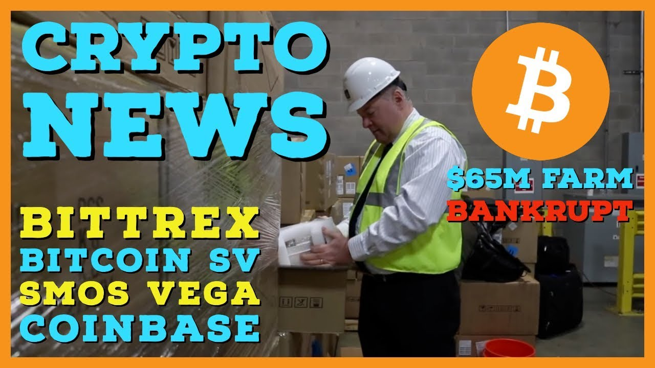 $65 Million Mining Farm Files Bankruptcy | Bittrex Banned in NY | Coinbase Revenue | Bitcoin SV RIP