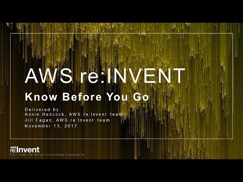 AWS re:Invent - 2017 Know Before You Go - AWS Online Tech Talks