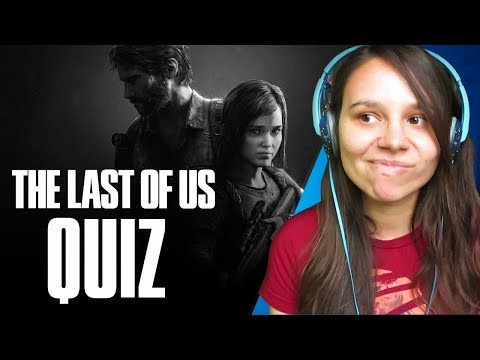 The Last Of Us Quiz! How Much Do I Know About The Last Of Us?