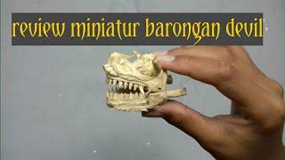 Review miniatur barongan devil