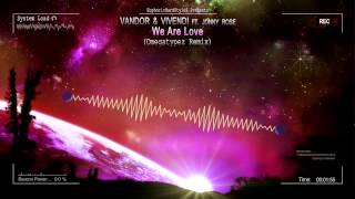 Vandor & Vivendi feat. Jonny Rose - We Are Love (Omegatypez Remix) [HQ Original]