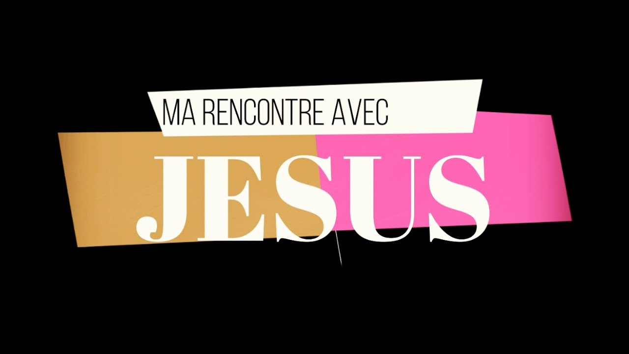 Ma rencontre avec Jésus Christ