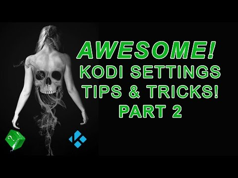 AWESOME KODI SETTINGS AND TIPS TO GET THE MOST OUT OF YOUR KODI SETUP PART 2