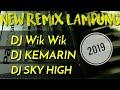 Remix Lampung 2019 - Dj Wik Wik,  Dj Kemarin,  Dj Sky High