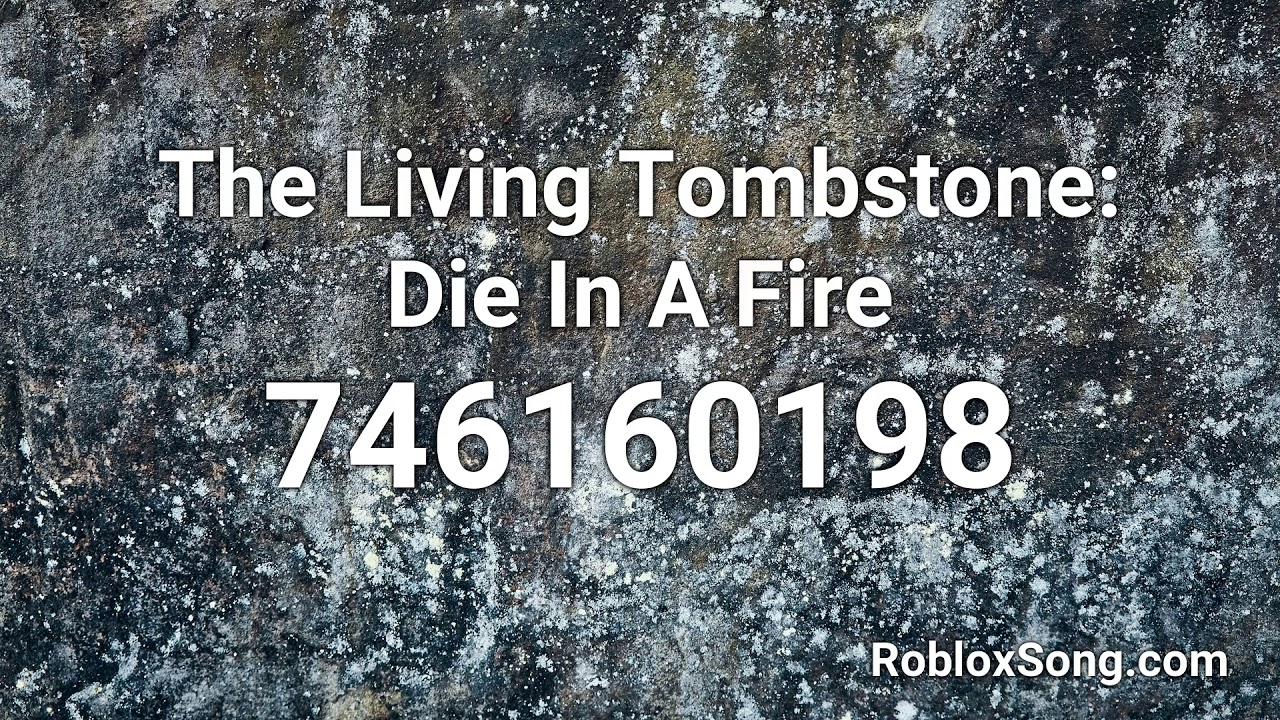The Living Tombstone Die In A Fire Roblox Id Music Code Youtube