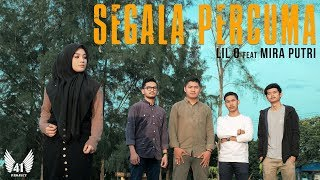 Download LIL O feat MIRA PUTRI - SEGALA PERCUMA Mp3