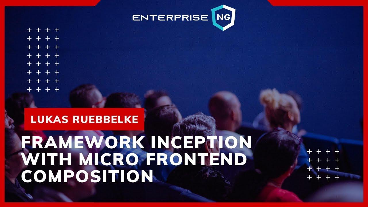 Framework Inception with Micro Frontend Composition | Lukas Ruebbelke | EnterpriseNG 2020