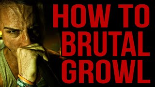 How To Brutal Growl - Basics & Advanced Techniques