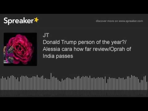 Donald Trump person of the year?/ Alessia cara how far review/Oprah of India passes