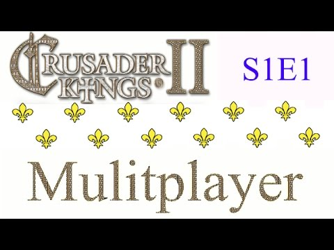 The French Court: S1E1: A Crusader Kings 2 Multiplayer Let's Play