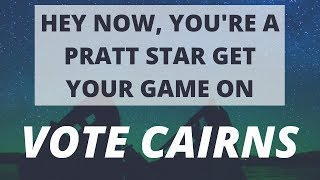 hey now, you're a pratt star! get your game on, vote CAIRNS