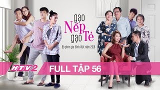 GẠO NẾP GẠO TẺ - Tập 56 - FULL | Phim Gia Đình Việt 2018