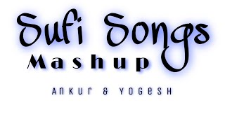 Sufi Songs mash-up 2017 | 16 Songs in 5 Minutes | Ankur And Yogesh