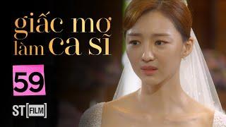GIẤC MƠ LÀM CA SĨ TẬP 59 | Phim Tình Cảm Hàn Quốc Hay Nhất 2020 | Phim Hàn Quốc 2020