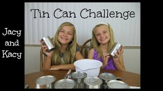 Tin Can Challenge ~ Jacy and Kacy