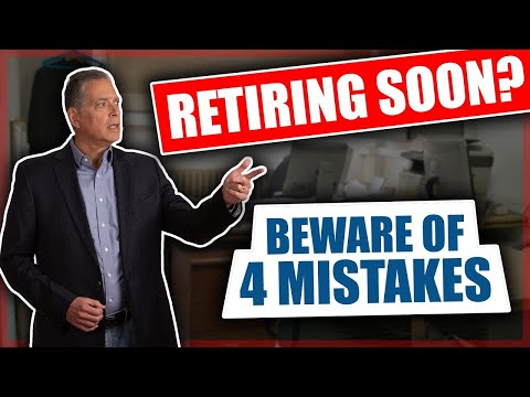 Retiring Soon? Beware of 4 Mistakes | The Retirement Authority