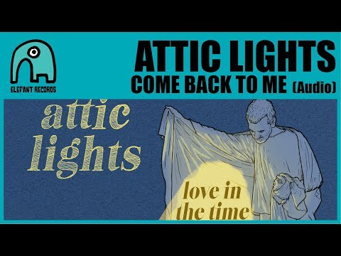 ATTIC LIGHTS - Come Back To Me [Audio] Mp3