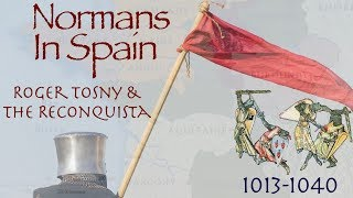 Normans in Spain // Roger Tosny & The Reconquista (1013-1040)