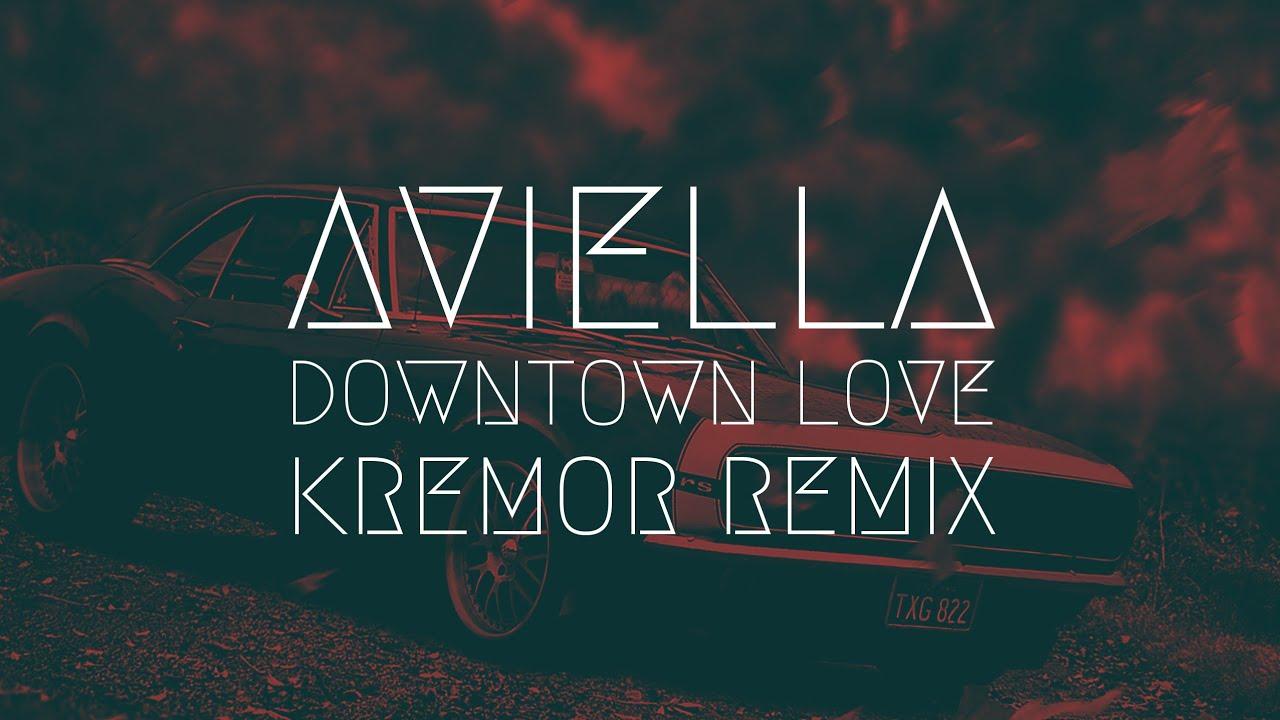 Aviella - Downtown Love [Kremor Remix] | Extended Music
