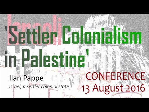 Ilan Pappe - Israel, a settler colonial state - Edinburgh Settler Colonialism in Palestine 6/7