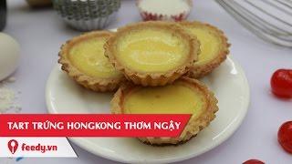 Hướng dẫn cách làm Tart trứng HongKong thơm ngon - Egg Tart