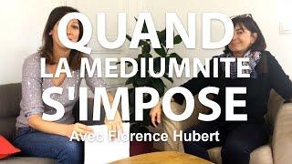 "Florence Hubert : ""Quand la mediumnité s'impose"""