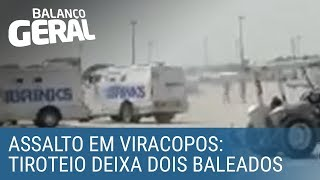 Tiroteio após assalto deixa dois baleados no aeroporto de Viracopos