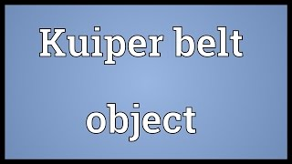 Kuiper belt object Meaning