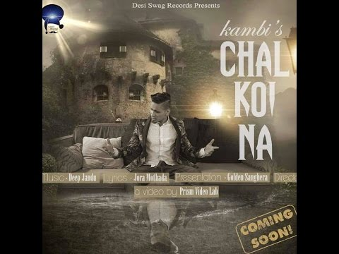 Chal Koyi Na - Kambi  Ft. DEEP JANDU (NEW SONG 2016) Original