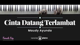 Cinta Datang Terlambat - Maudy Ayunda (KARAOKE PIANO - FEMALE KEY)