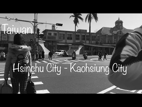 Travel in Taiwan : Taipei to Hsinchu to Kaohsiung City