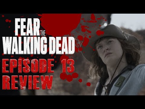 Fear the Walking Dead Season 5 - Episode 13 Review | Leave What You Don't