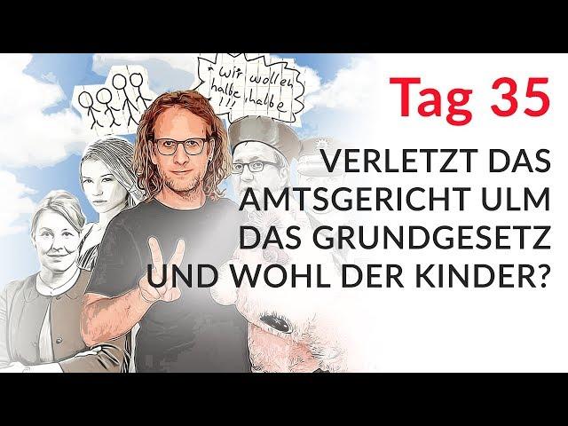 Verletzt das Amtsgericht Ulm das Grundgesetz und Wohl der Kinder? (Wechselmodell Tag 35)
