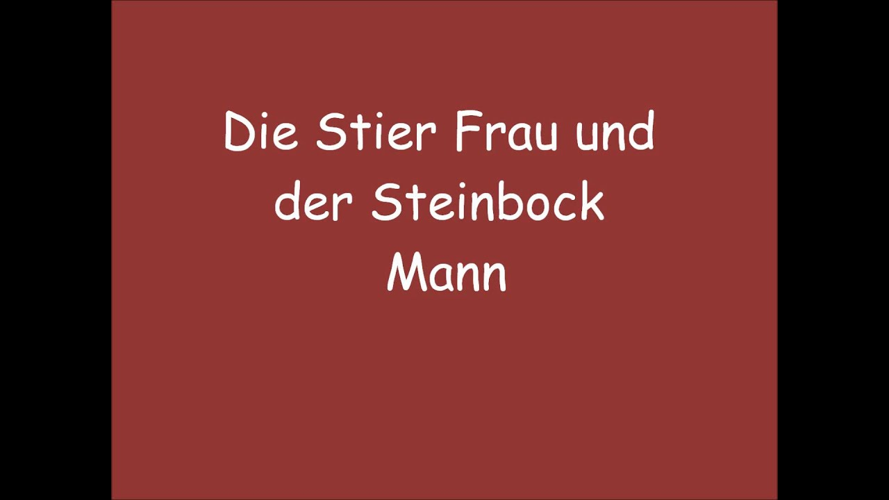die stier frau und der steinbock mann youtube. Black Bedroom Furniture Sets. Home Design Ideas