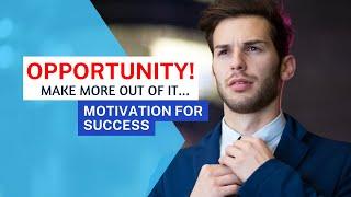 Opportunity-  motivational video -powerful speech